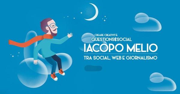 Iacopo Melio tra social, web e giornalismo - Creare Creatività Questions&Social