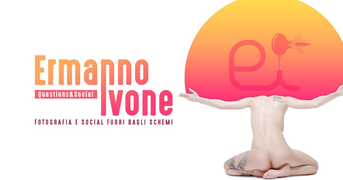 Ermanno Ivone, fotografia e social fuori dagli schemi - Questions&Social - Creare Creatività