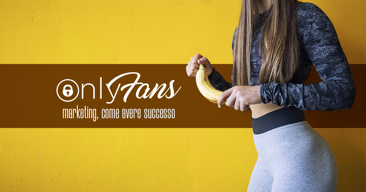 Onlyfans Marketing, come avere successo - Creare Creatività